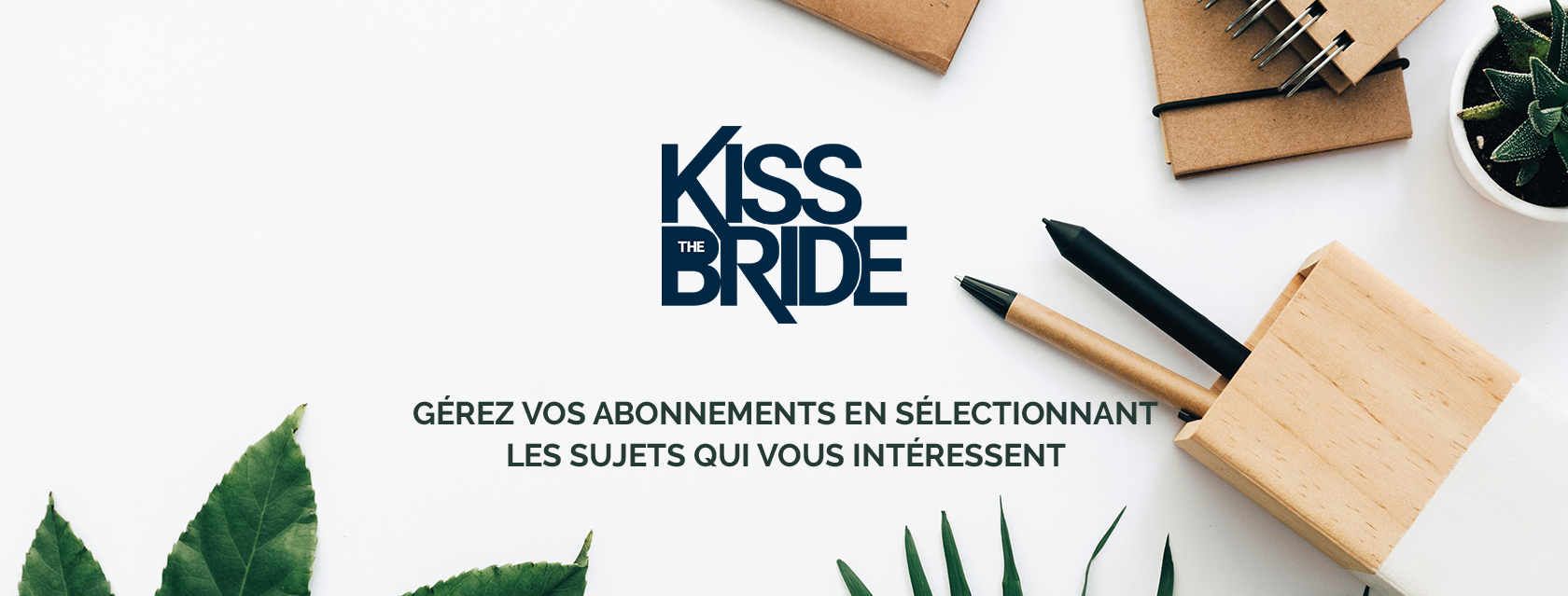 Kiss The Bride Gérez vos abonnements