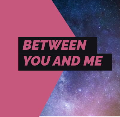 Between you ad me