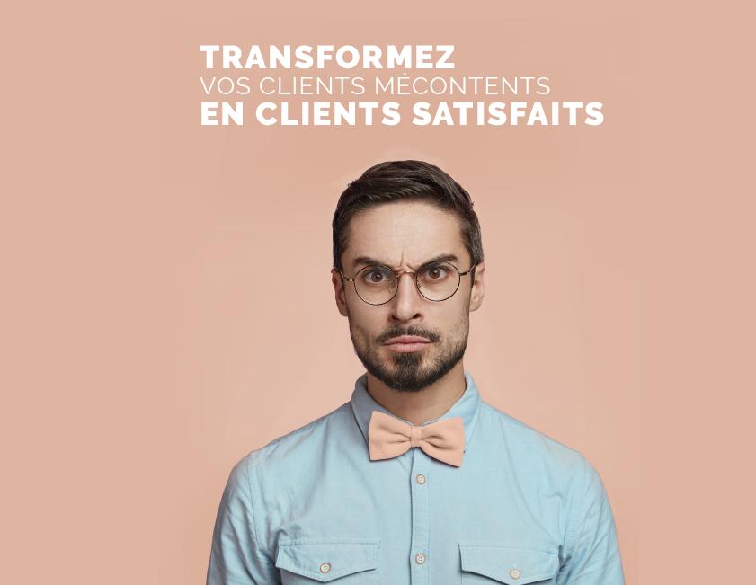 Transfomez vos clients mécontents en clients satisfaits